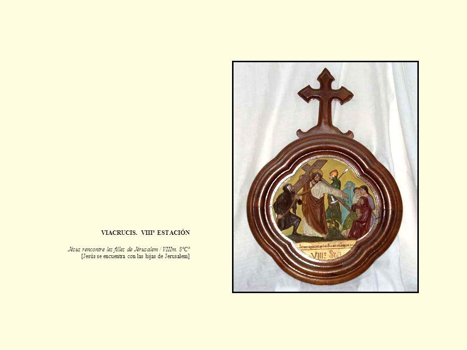 VIACRUCIS. VIIIª ESTACIÓN Jésus rencontre les filles de Jérusalem / VIIIm. SºCº [Jesús se encuentra con las hijas de Jerusalem]