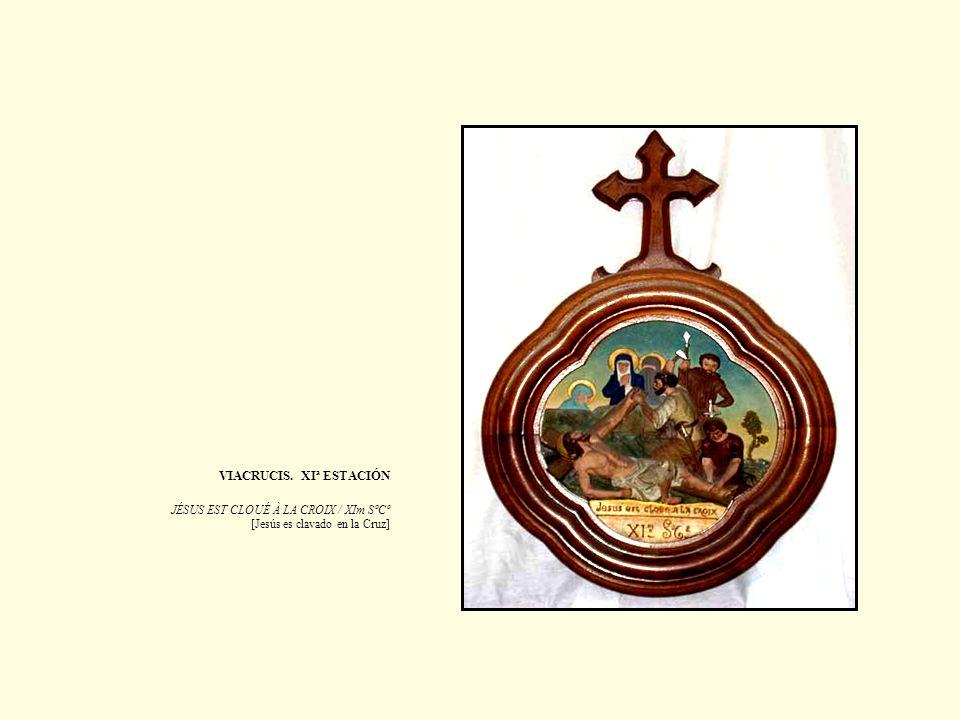 VIACRUCIS. XIª ESTACIÓN JÉSUS EST CLOUÉ À LA CROIX / XIm SºCº [Jesús es clavado en la Cruz]