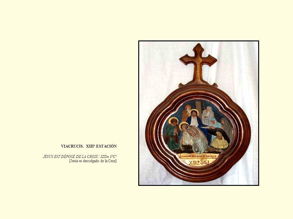 VIACRUCIS. XIIIª ESTACIÓN JÉSUS EST DÉPOSÉ DE LA CROIX / XIIIm SºCº [Jesús es descolgado de la Cruz]