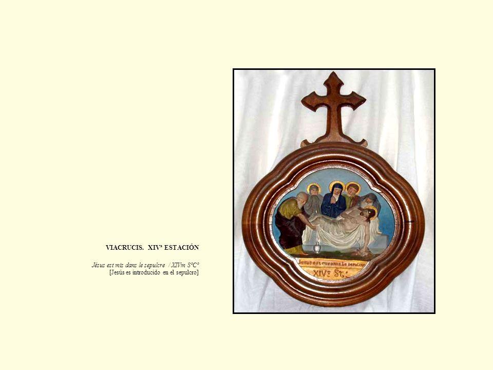 VIACRUCIS. XIVª ESTACIÓN Jésus est mis dans le sepulcre / XIVm SºCº [Jesús es introducido en el sepulcro]