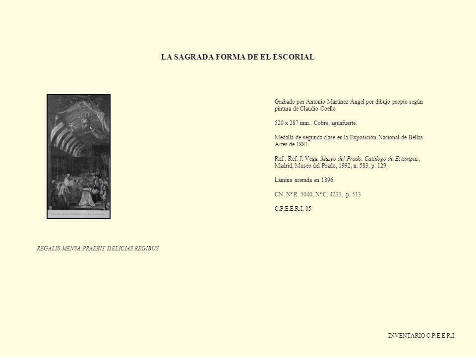 LA SAGRADA FORMA DE EL ESCORIAL INVENTARIO C.P.E.E.R.I. Grabado por Antonio Martínez Ángel por dibujo propio según pintura de Claudio Coello 520 x 287