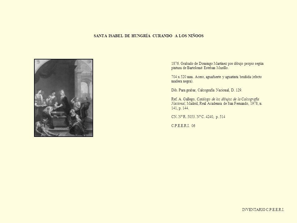 SANTA ISABEL DE HUNGRÍA CURANDO A LOS NIÑOOS INVENTARIO C.P.E.E.R.I. 1876. Grabado de Domingo Martínez por dibujo propio según pintura de Bartolomé Es