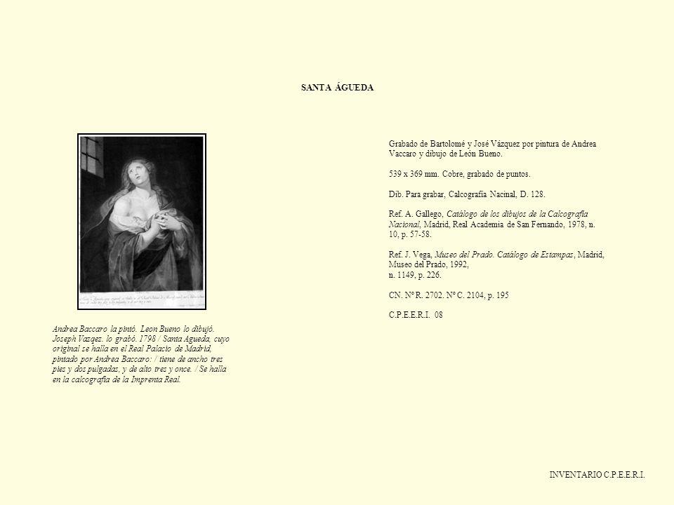 SANTA ÁGUEDA INVENTARIO C.P.E.E.R.I. Grabado de Bartolomé y José Vázquez por pintura de Andrea Vaccaro y dibujo de León Bueno. 539 x 369 mm. Cobre, gr