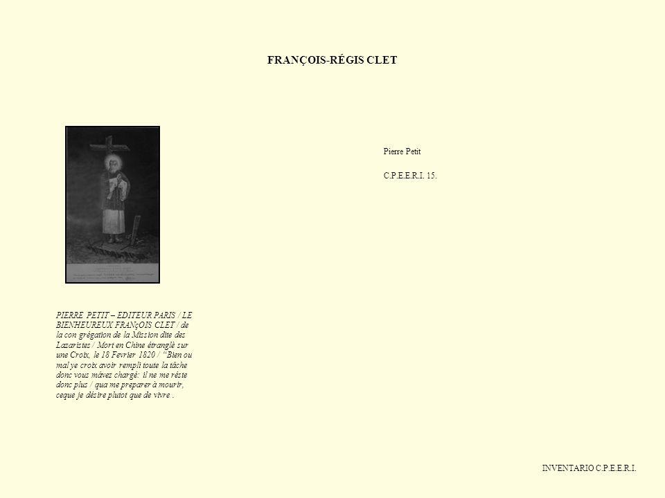FRANÇOIS-RÉGIS CLET INVENTARIO C.P.E.E.R.I. Pierre Petit C.P.E.E.R.I. 15. PIERRE PETIT – EDITEUR PARIS / LE BIENHEUREUX FRANçOIS CLET / de la con grég