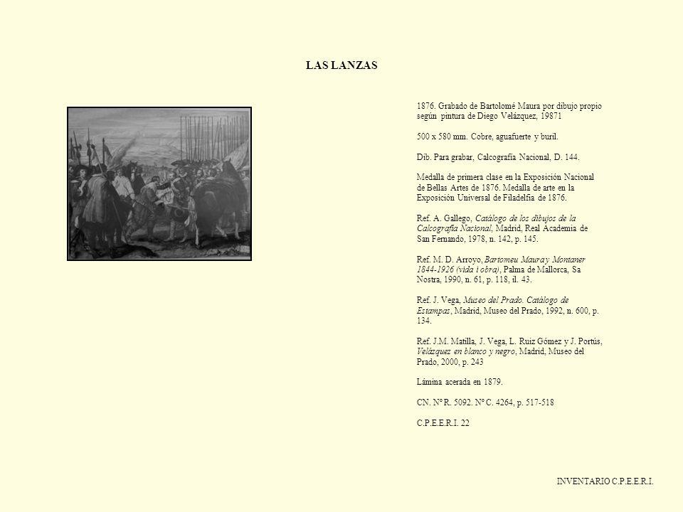 LAS LANZAS INVENTARIO C.P.E.E.R.I. 1876. Grabado de Bartolomé Maura por dibujo propio según pintura de Diego Velázquez, 19871 500 x 580 mm. Cobre, agu