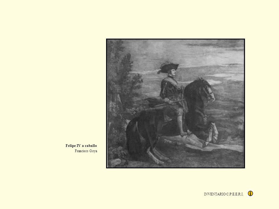 INVENTARIO C.P.E.E.R.I. Felipe IV a caballo Francisco Goya