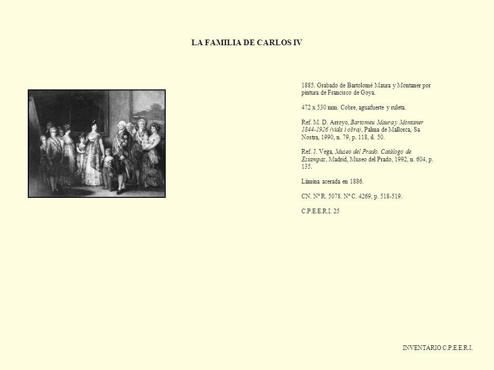 LA FAMILIA DE CARLOS IV INVENTARIO C.P.E.E.R.I. 1885. Grabado de Bartolomé Maura y Montaner por pintura de Francisco de Goya. 472 x 530 mm. Cobre, agu