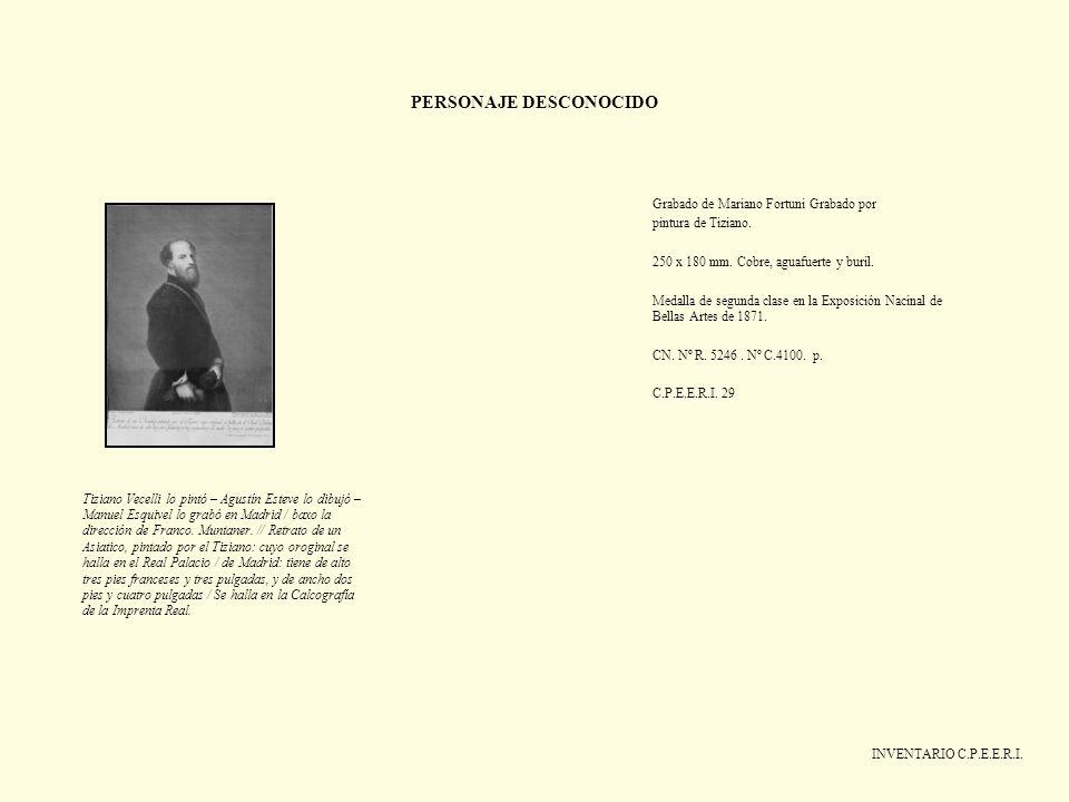 PERSONAJE DESCONOCIDO INVENTARIO C.P.E.E.R.I. Grabado de Mariano Fortuni Grabado por pintura de Tiziano. 250 x 180 mm. Cobre, aguafuerte y buril. Meda
