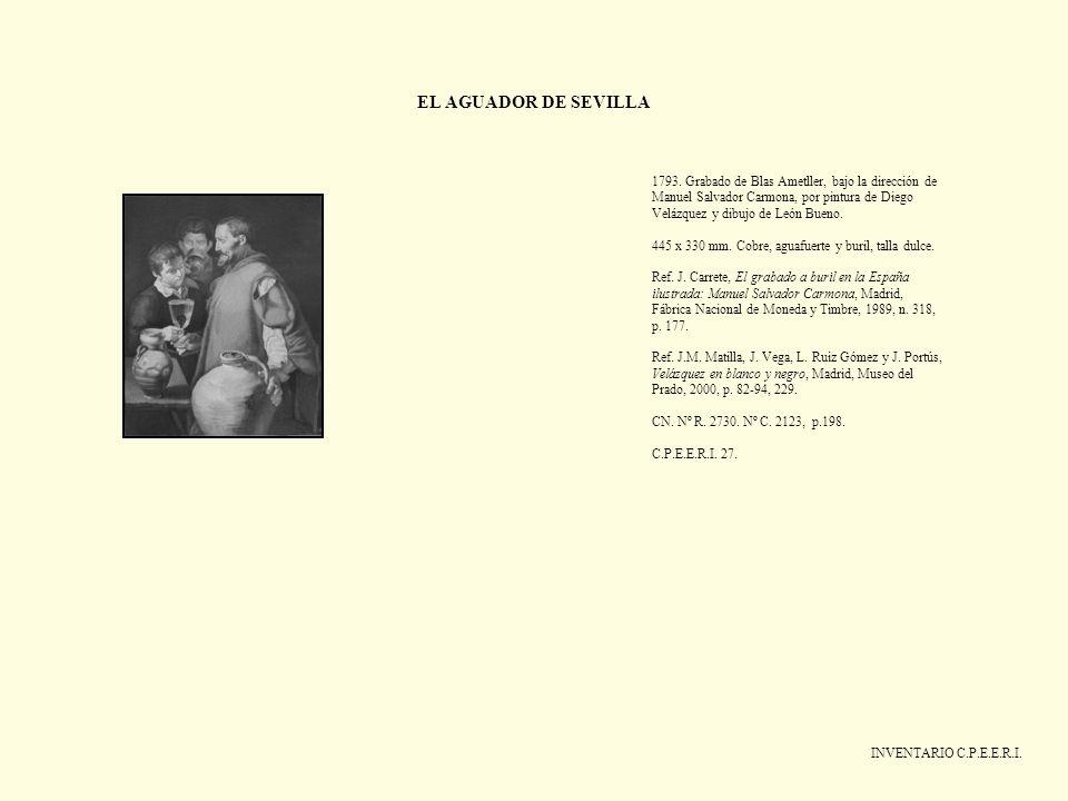 EL AGUADOR DE SEVILLA INVENTARIO C.P.E.E.R.I. 1793. Grabado de Blas Ametller, bajo la dirección de Manuel Salvador Carmona, por pintura de Diego Veláz