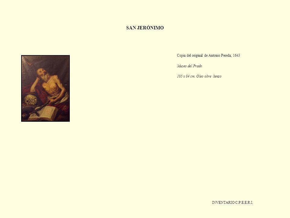 SAN JERÓNIMO Copia del original de Antonio Pereda, 1643 Museo del Prado 105 x 84 cm. Oleo obre lienzo INVENTARIO C.P.E.E.R.I.