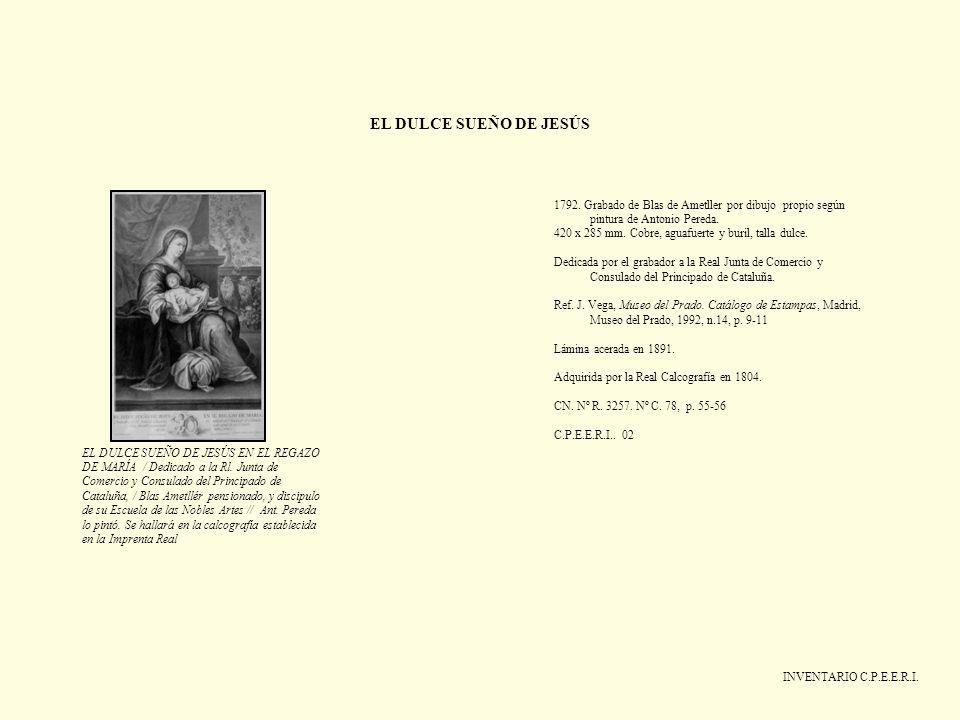 EL DULCE SUEÑO DE JESÚS INVENTARIO C.P.E.E.R.I. 1792. Grabado de Blas de Ametller por dibujo propio según pintura de Antonio Pereda. 420 x 285 mm. Cob