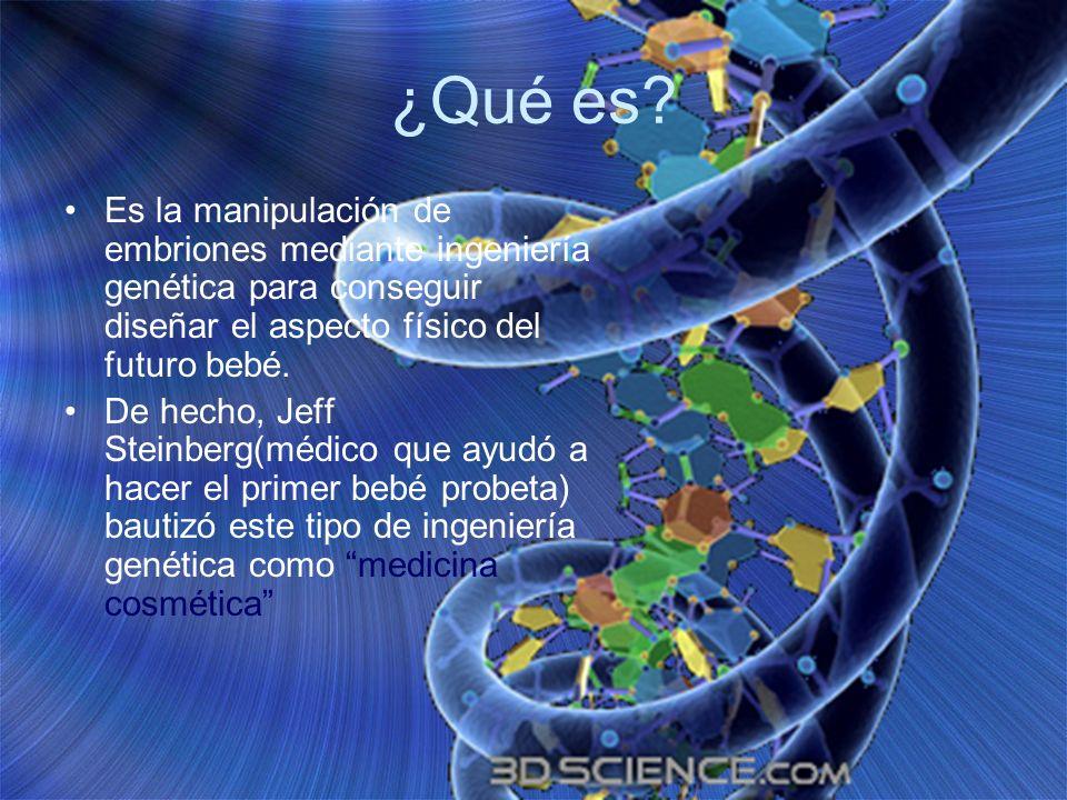 ¿Qué es? Es la manipulación de embriones mediante ingeniería genética para conseguir diseñar el aspecto físico del futuro bebé. De hecho, Jeff Steinbe