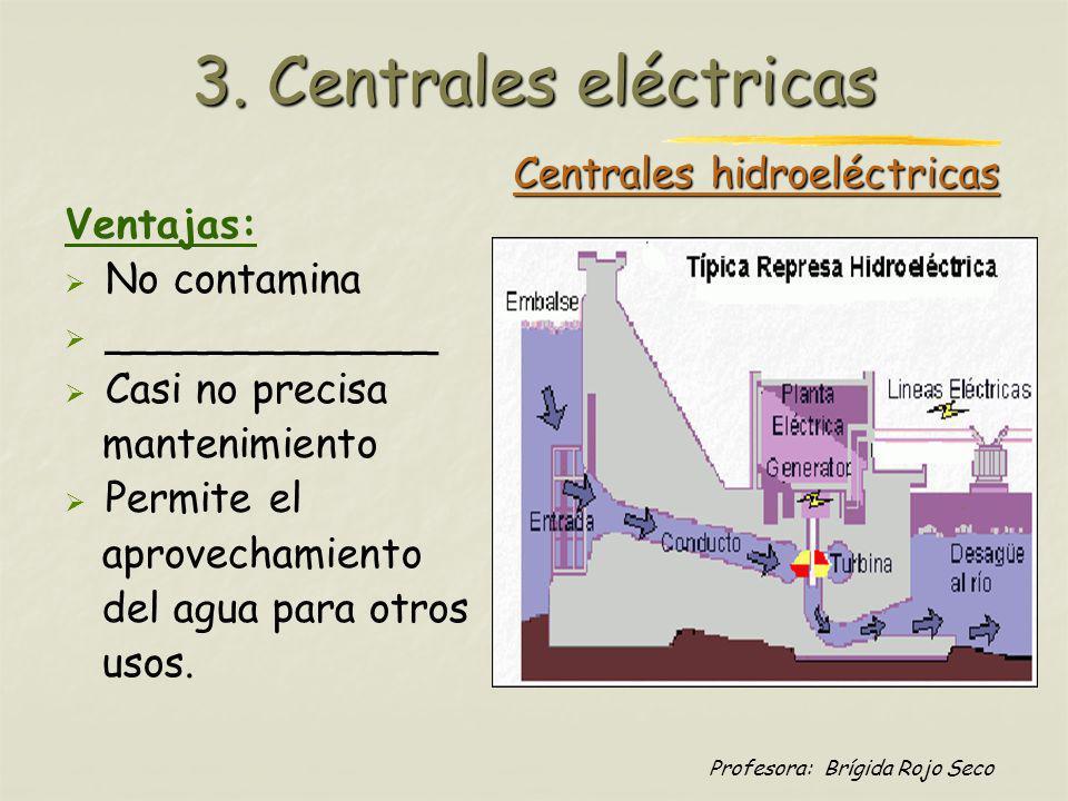 Profesora: Brígida Rojo Seco Centrales hidroeléctricas Ventajas: No contamina _____________ Casi no precisa mantenimiento Permite el aprovechamiento d