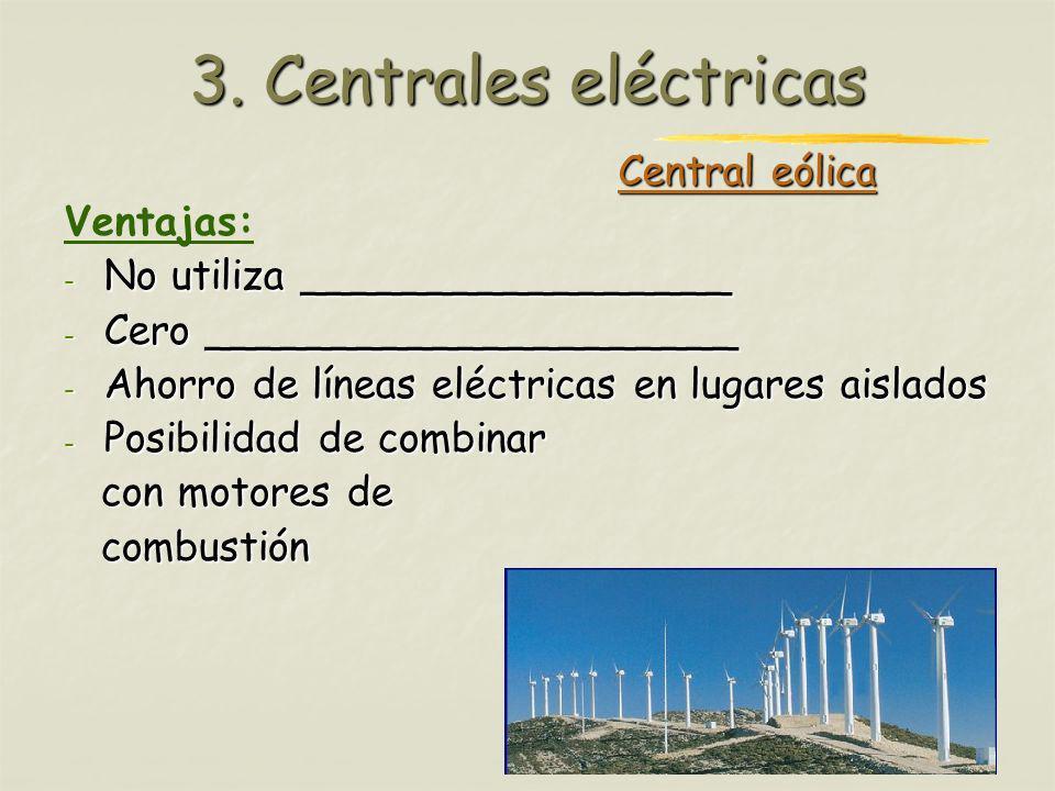 Profesora: Brígida Rojo Seco Central eólica Ventajas: - No utiliza _________________ - Cero _____________________ - Ahorro de líneas eléctricas en lug