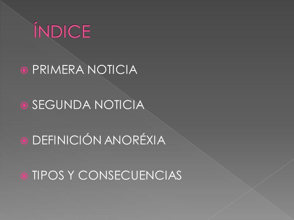 PRIMERA NOTICIA SEGUNDA NOTICIA DEFINICIÓN ANORÉXIA TIPOS Y CONSECUENCIAS