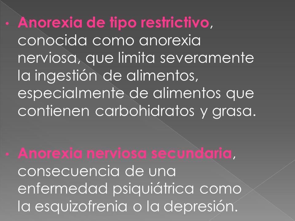 Anorexia de tipo restrictivo, conocida como anorexia nerviosa, que limita severamente la ingestión de alimentos, especialmente de alimentos que contie