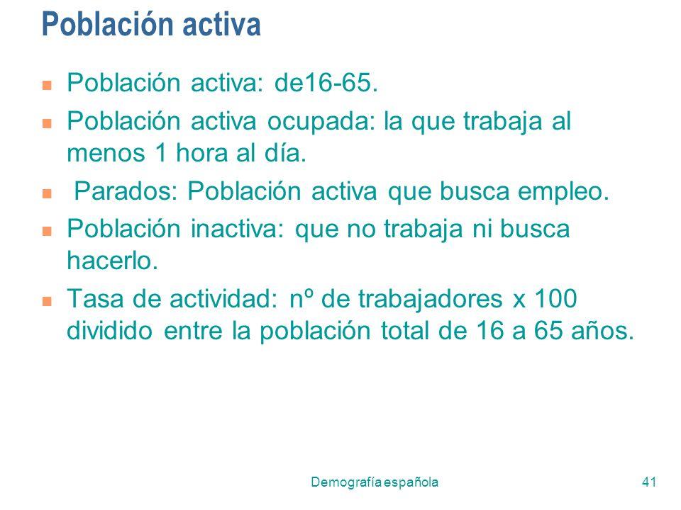 Demografía española41 Población activa Población activa: de16-65. Población activa ocupada: la que trabaja al menos 1 hora al día. Parados: Población