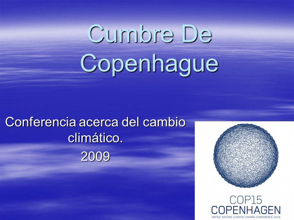 Cumbre De Copenhague Conferencia acerca del cambio climático. 2009