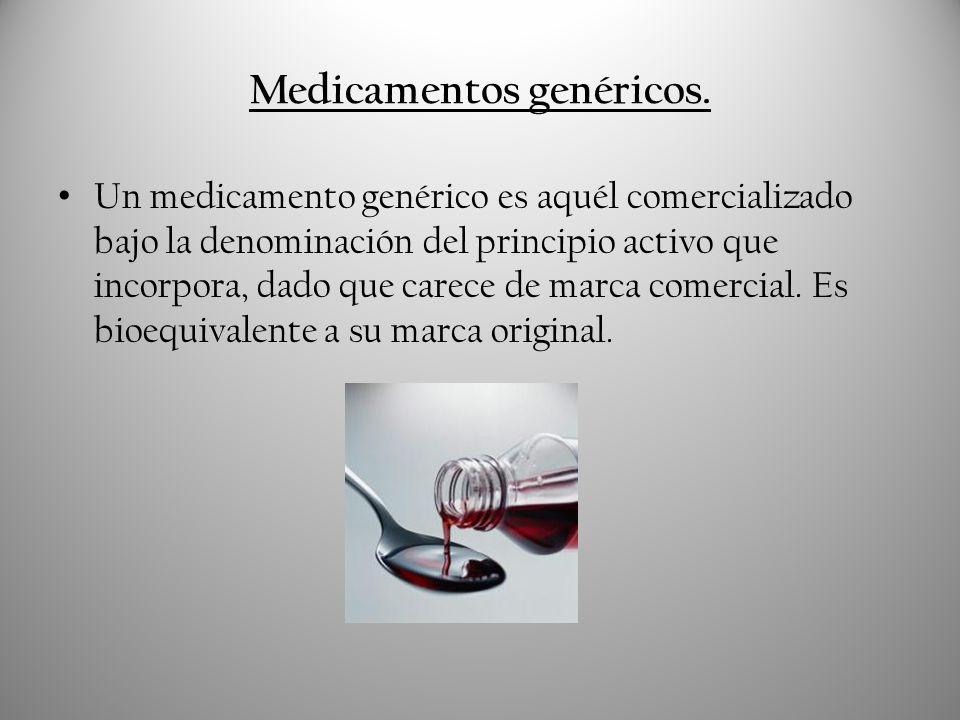 Medicamentos genéricos. Un medicamento genérico es aquél comercializado bajo la denominación del principio activo que incorpora, dado que carece de ma