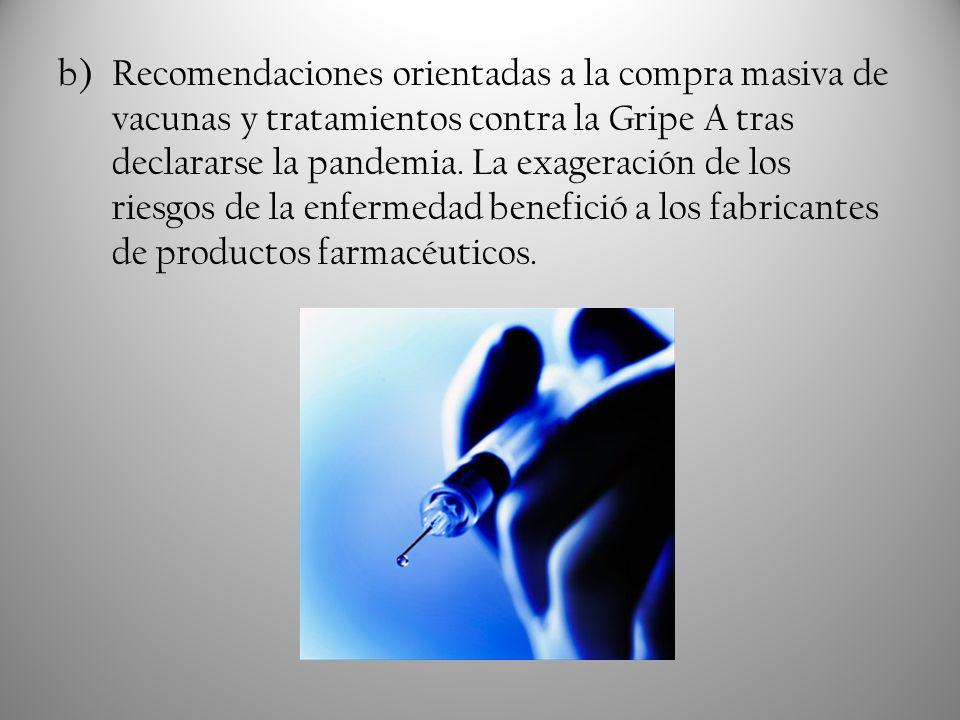b)Recomendaciones orientadas a la compra masiva de vacunas y tratamientos contra la Gripe A tras declararse la pandemia. La exageración de los riesgos
