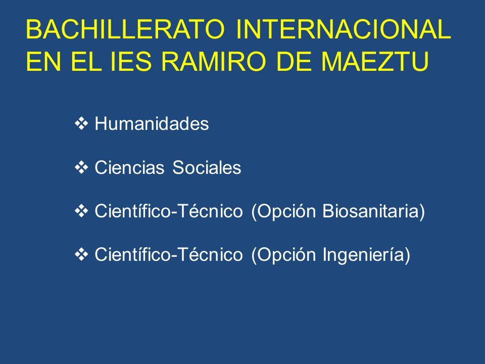 BACHILLERATO INTERNACIONAL EN EL IES RAMIRO DE MAEZTU Humanidades Ciencias Sociales Científico-Técnico (Opción Biosanitaria) Científico-Técnico (Opción Ingeniería)