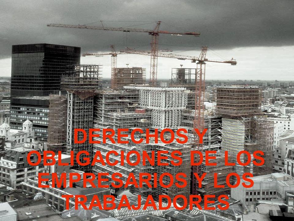 DERECHOS Y OBLIGACIONES DE LOS EMPRESARIOS Y LOS TRABAJADORES