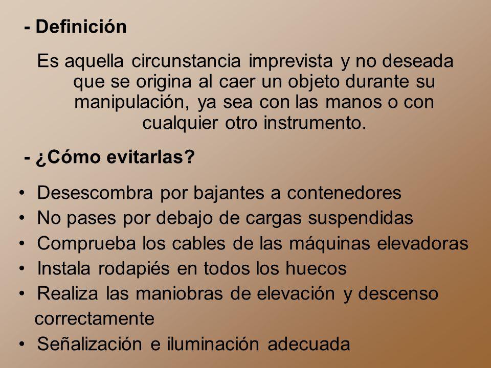 - Definición Es aquella circunstancia imprevista y no deseada que se origina al caer un objeto durante su manipulación, ya sea con las manos o con cua