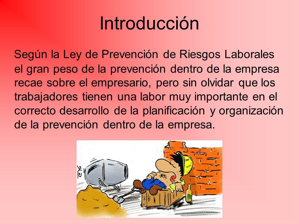 Introducción Según la Ley de Prevención de Riesgos Laborales el gran peso de la prevención dentro de la empresa recae sobre el empresario, pero sin ol