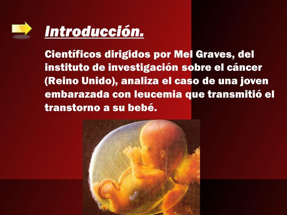 Introducción. Científicos dirigidos por Mel Graves, del instituto de investigación sobre el cáncer (Reino Unido), analiza el caso de una joven embaraz