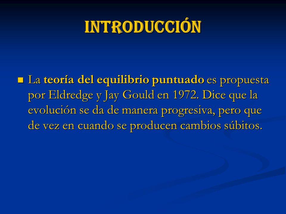 introducción La teoría del equilibrio puntuado es propuesta por Eldredge y Jay Gould en 1972.