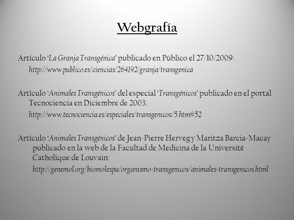 Webgrafía Artículo La Granja Transgénica publicado en Público el 27/10/2009: http://www.publico.es/ciencias/264192/granja/transgenica Artículo Animale