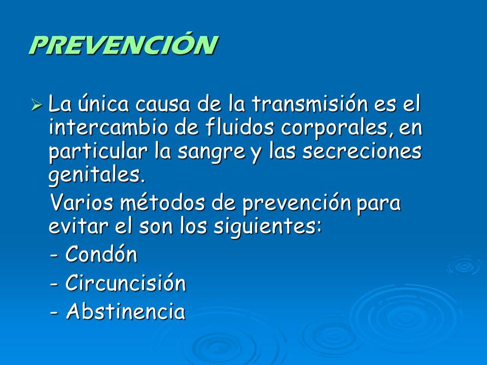 PREVENCIÓN La única causa de la transmisión es el intercambio de fluidos corporales, en particular la sangre y las secreciones genitales. La única cau