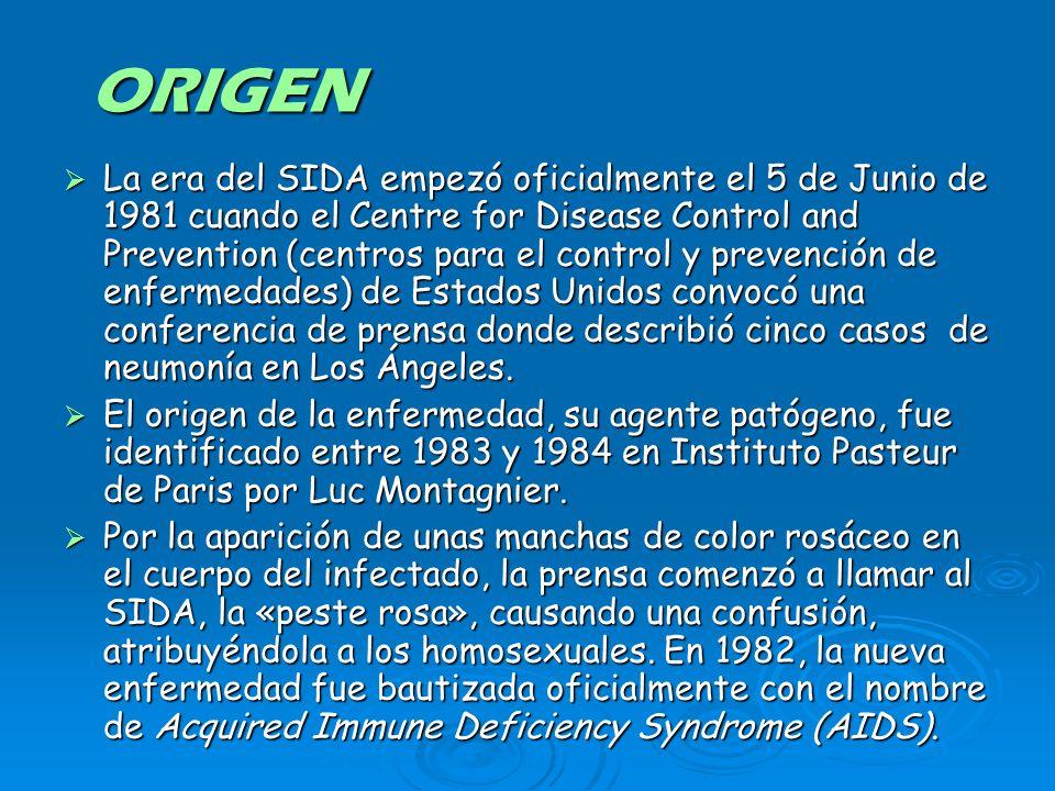 ORIGEN La era del SIDA empezó oficialmente el 5 de Junio de 1981 cuando el Centre for Disease Control and Prevention (centros para el control y preven