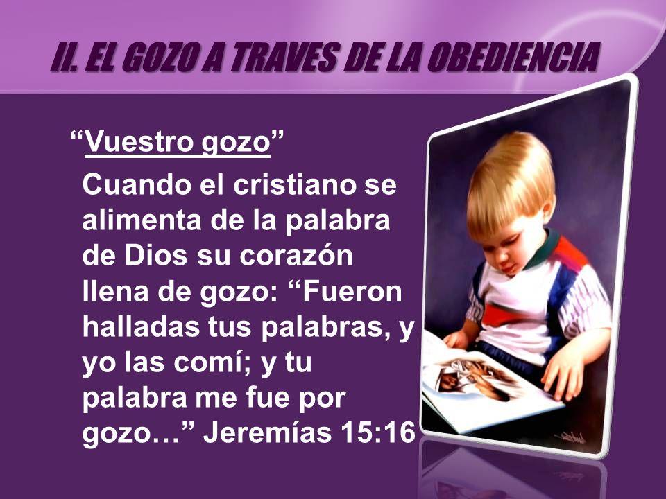 Vuestro gozo Cuando el cristiano se alimenta de la palabra de Dios su corazón llena de gozo: Fueron halladas tus palabras, y yo las comí; y tu palabra