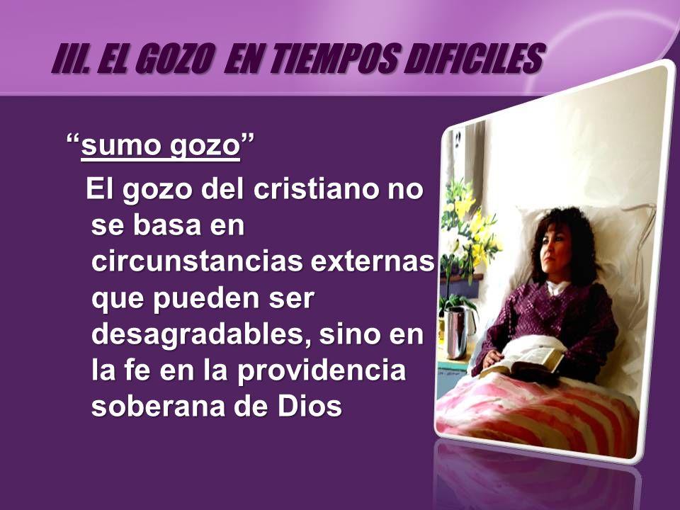 sumo gozosumo gozo El gozo del cristiano no se basa en circunstancias externas que pueden ser desagradables, sino en la fe en la providencia soberana