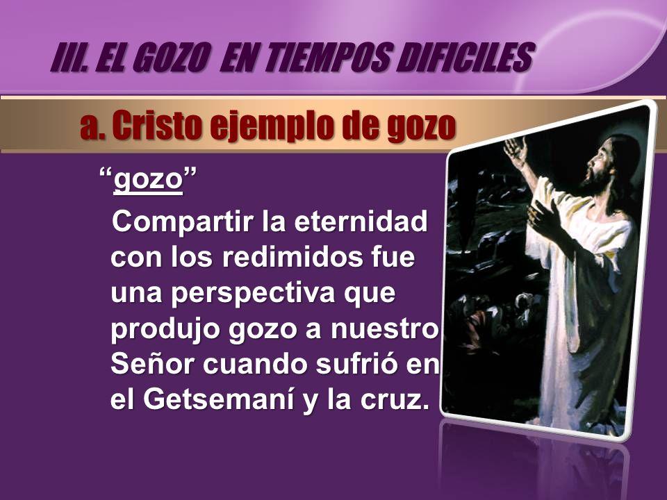 gozogozo Compartir la eternidad con los redimidos fue una perspectiva que produjo gozo a nuestro Señor cuando sufrió en el Getsemaní y la cruz. III. E