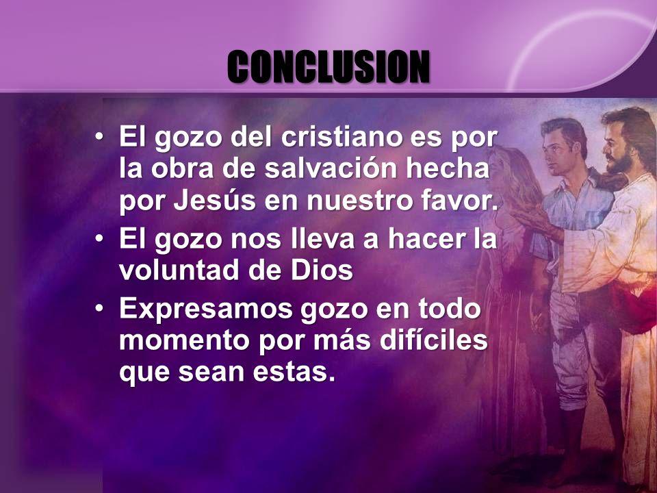 CONCLUSION El gozo del cristiano es por la obra de salvación hecha por Jesús en nuestro favor.El gozo del cristiano es por la obra de salvación hecha
