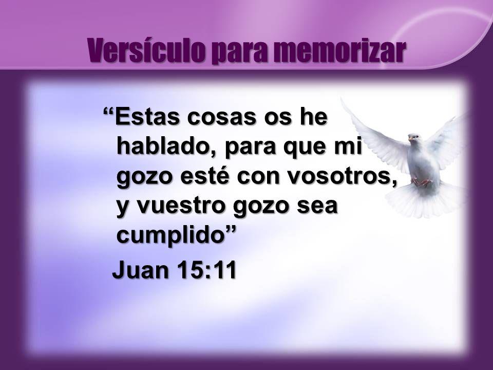 Versículo para memorizar Estas cosas os he hablado, para que mi gozo esté con vosotros, y vuestro gozo sea cumplido Juan 15:11