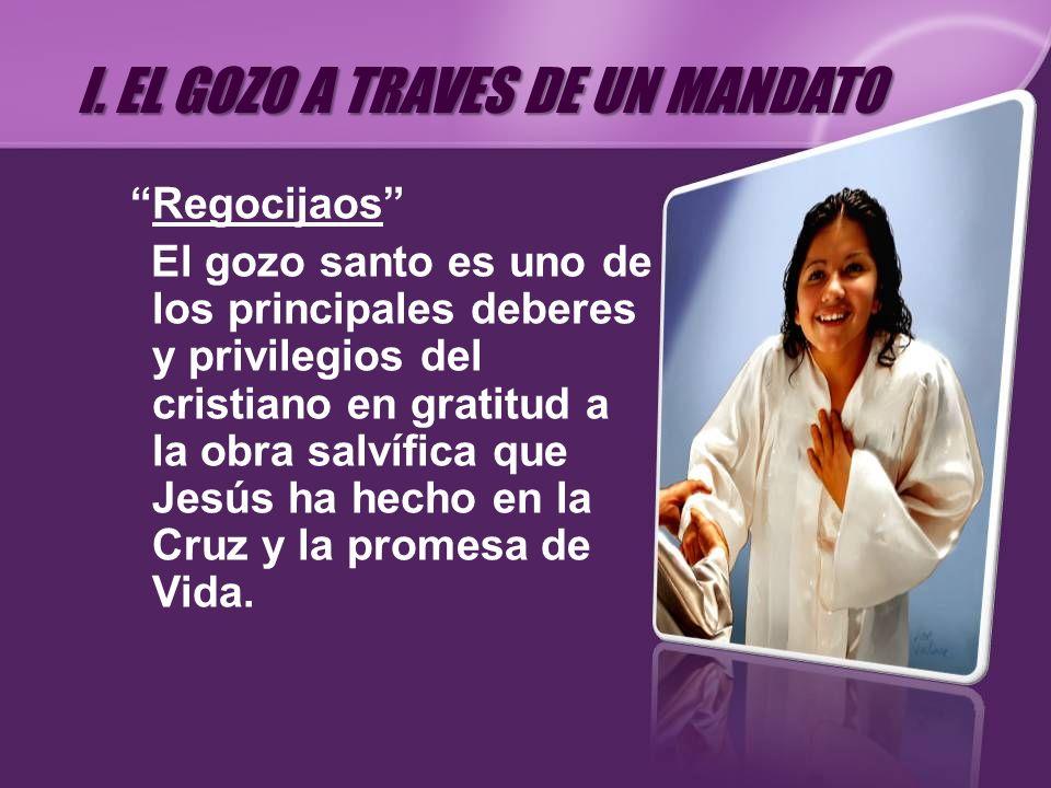 Regocijaos El gozo santo es uno de los principales deberes y privilegios del cristiano en gratitud a la obra salvífica que Jesús ha hecho en la Cruz y
