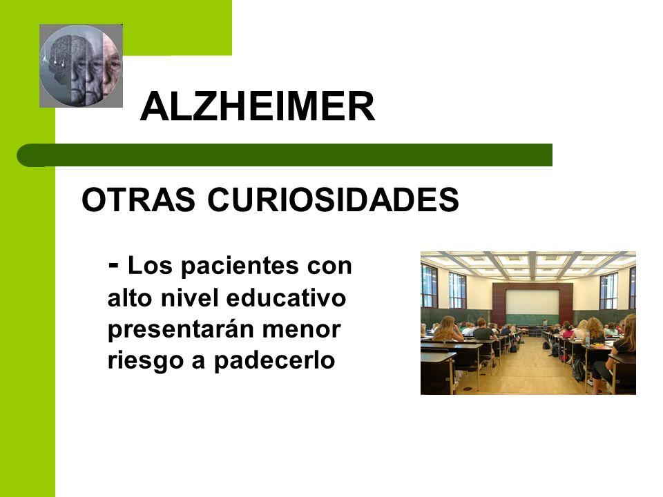 ALZHEIMER OTRAS CURIOSIDADES - Los pacientes con alto nivel educativo presentarán menor riesgo a padecerlo