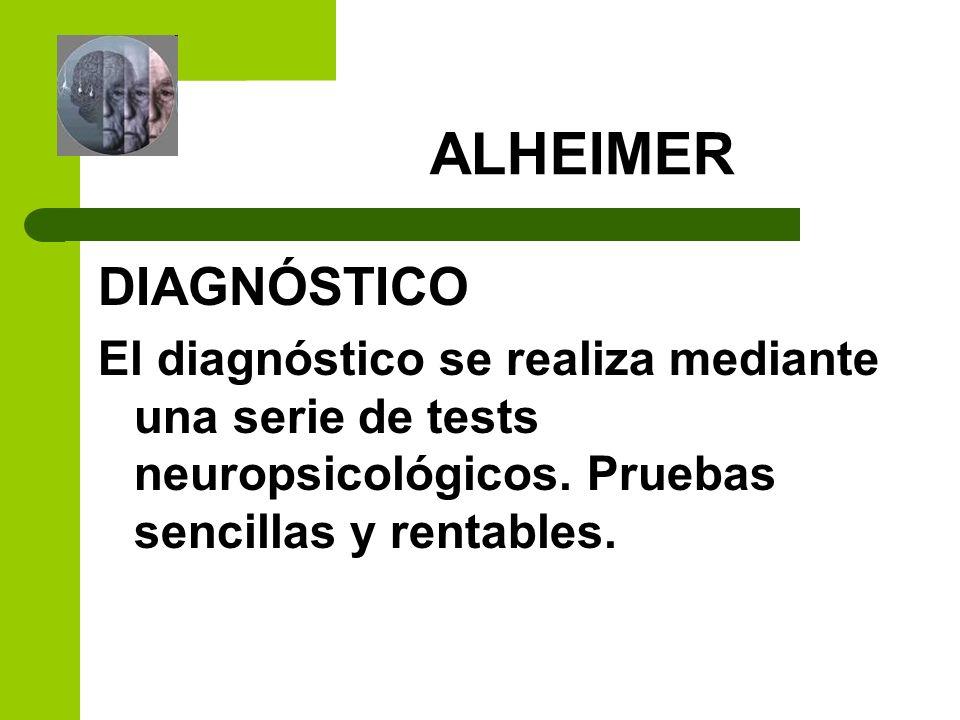 ALHEIMER DIAGNÓSTICO El diagnóstico se realiza mediante una serie de tests neuropsicológicos. Pruebas sencillas y rentables.