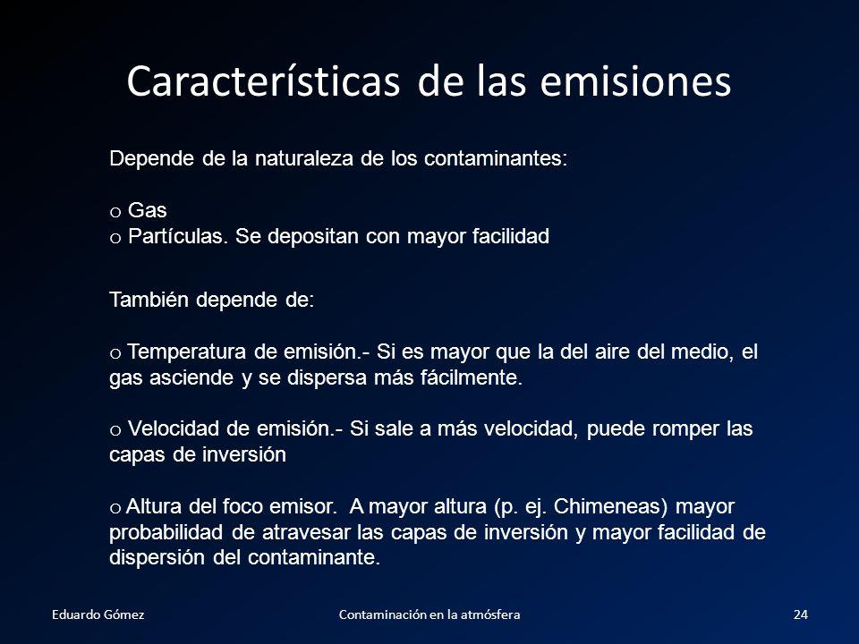 Características de las emisiones Depende de la naturaleza de los contaminantes: o Gas o Partículas. Se depositan con mayor facilidad También depende d