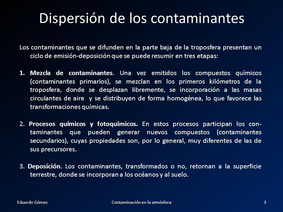 Dispersión de los contaminantes Los contaminantes que se difunden en la parte baja de la troposfera presentan un ciclo de emisión-deposición que se pu