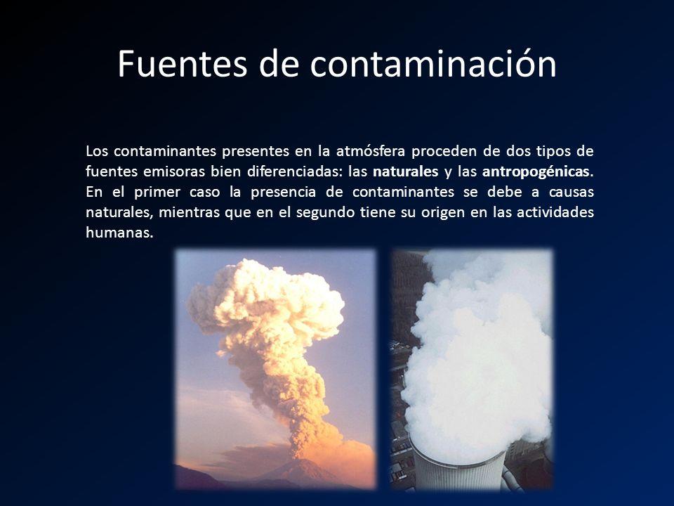 Fuentes de contaminación Los contaminantes presentes en la atmósfera proceden de dos tipos de fuentes emisoras bien diferenciadas: las naturales y las