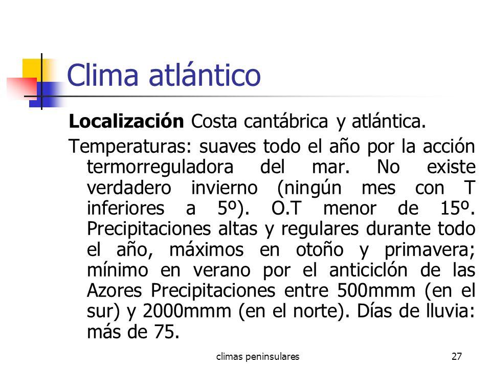 climas peninsulares27 Clima atlántico Localización Costa cantábrica y atlántica. Temperaturas: suaves todo el año por la acción termorreguladora del m