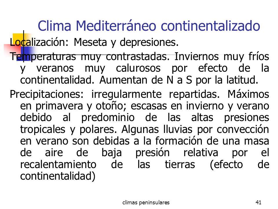 climas peninsulares41 Clima Mediterráneo continentalizado Localización: Meseta y depresiones. Temperaturas muy contrastadas. Inviernos muy fríos y ver