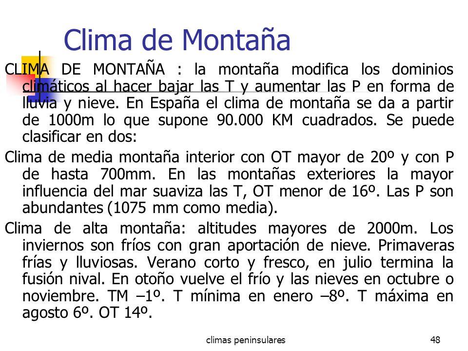 climas peninsulares48 Clima de Montaña CLIMA DE MONTAÑA : la montaña modifica los dominios climáticos al hacer bajar las T y aumentar las P en forma d