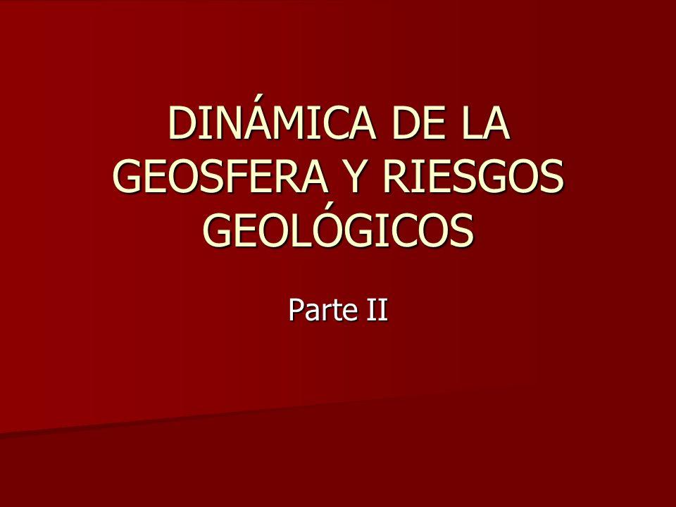 DINÁMICA DE LA GEOSFERA Y RIESGOS GEOLÓGICOS Parte II