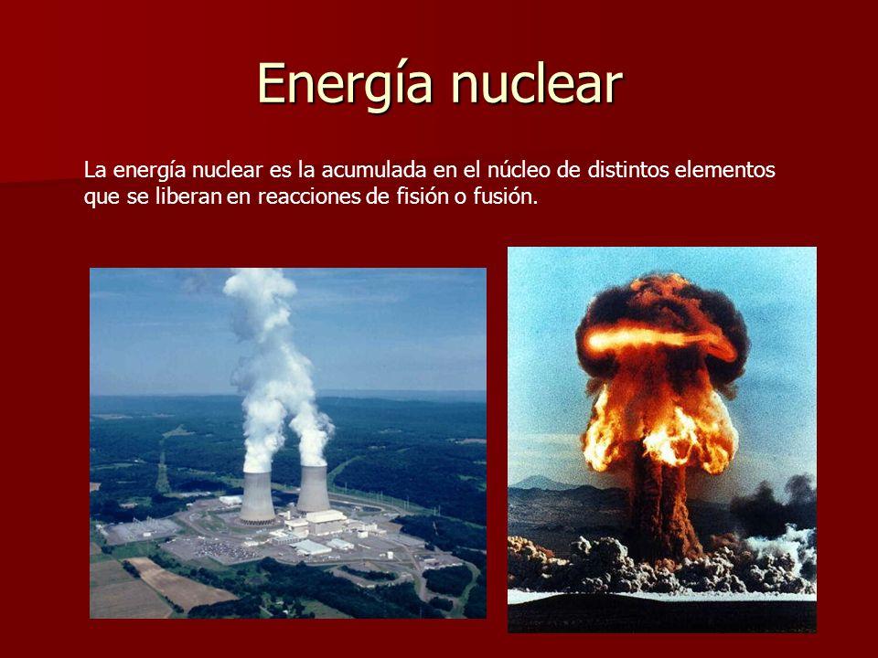 Energía nuclear La energía nuclear es la acumulada en el núcleo de distintos elementos que se liberan en reacciones de fisión o fusión.
