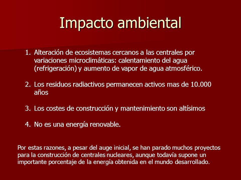 Impacto ambiental 1.Alteración de ecosistemas cercanos a las centrales por variaciones microclimáticas: calentamiento del agua (refrigeración) y aumen